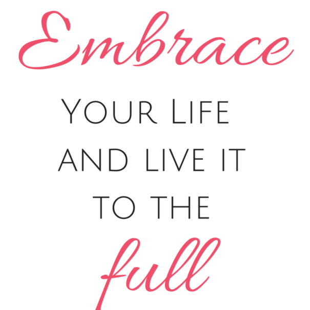 Embrace-your-life-and-live-it-to-the-full